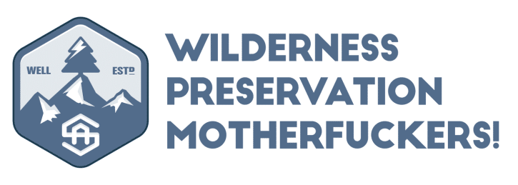 Wilderness Preservation Motherfucker!